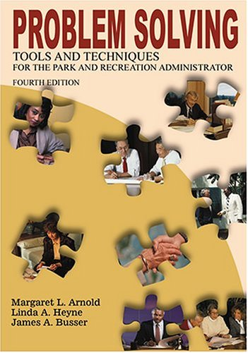 Problem Solving Tools and Techniques for the Park and Recreation Administrator 4th 2005 9781571675040 Front Cover