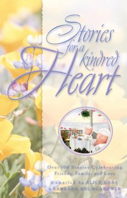 Stories for a Kindred Heart Over 100 Treasures to Touch Your Soul  2000 9781576737040 Front Cover