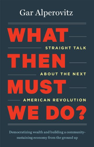 What Then Must We Do? Straight Talk about the Next American Revolution  2013 edition cover