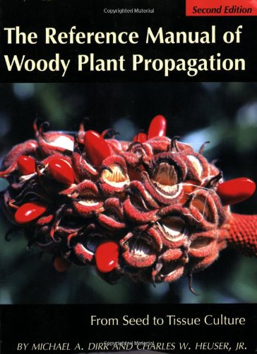 Reference Manual of Woody Plant Propagation From Seed to Tissue Culture 2nd 2009 edition cover