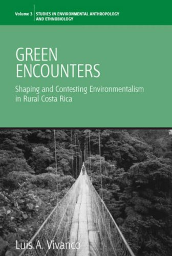 Green Encounters Shaping and Contesting Environmentalism in Rural Costa Rica  2007 edition cover