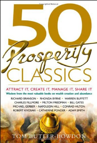 50 Prosperity Classics Attract It, Create It, Manage It, Share It: Wisdom from the Best Books on Wealth Creation and Abundance  2008 edition cover