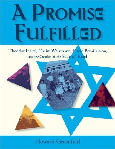 Promise Fulfilled Theodor Herzl, Chaim Weizmann, David Ben-Gurion, and the Creation of the State of Israel  2005 9780060515041 Front Cover