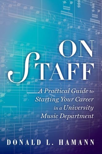 On Staff A Practical Guide to Starting Your Career in a University Music Department  2013 9780199947041 Front Cover
