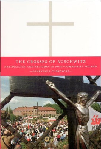 Crosses of Auschwitz Nationalism and Religion in Post-Communist Poland  2006 edition cover