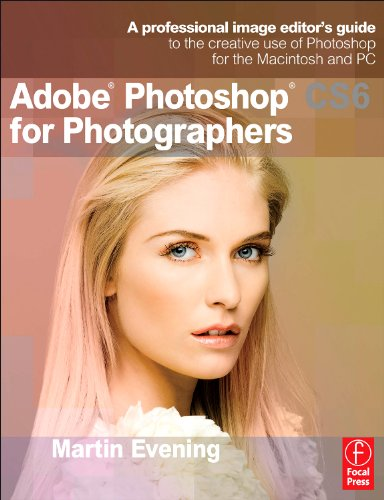 Adobe Photoshop CS6 for Photographers A Professional Image Editor's Guide to the Creative Use of Photoshop for the Macintosh and PC  2012 edition cover
