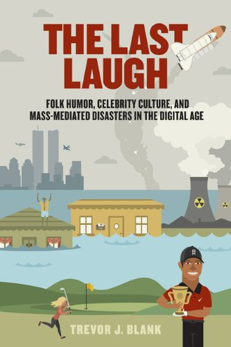 Last Laugh Folk Humor, Celebrity Culture, and Mass-Mediated Disasters in the Digital Age  2013 edition cover