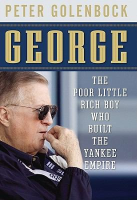 George The Poor Little Rich Boy Who Built the Yankee Empire  2009 9780470602041 Front Cover