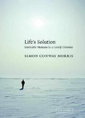 Life's Solution Inevitable Humans in a Lonely Universe  2003 9780521827041 Front Cover