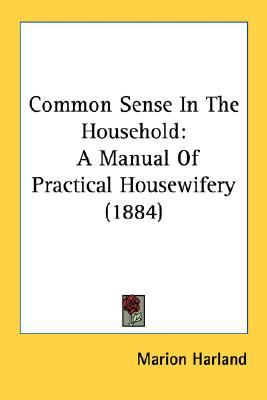 Common Sense in the Household : A Manual of Practical Housewifery (1884) N/A 9780548644041 Front Cover