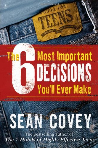 6 Most Important Decisions You'll Ever Make A Guide for Teens  2006 9780743265041 Front Cover