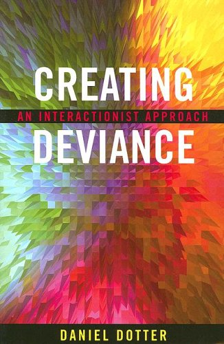 Creating Deviance An Interactionist Approach  2004 9780759105041 Front Cover