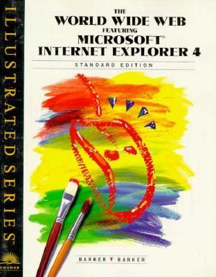World Wide Web Featuring Microsoft Internet Explorer 4 - Illustrated Standard Edition 1st 1998 9780760053041 Front Cover