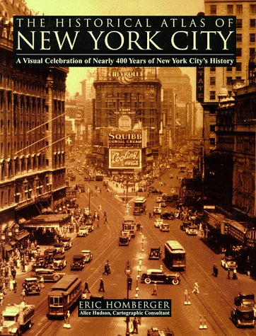 Historical Atlas of New York City A Visual Celebration of Nearly 400 Years of New York City's Hist  2003 (Revised) 9780805060041 Front Cover