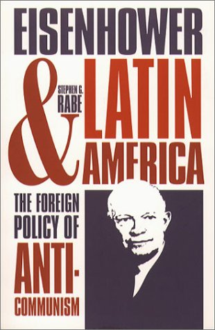 Eisenhower and Latin America The Foreign Policy of Anticommunism  1988 edition cover