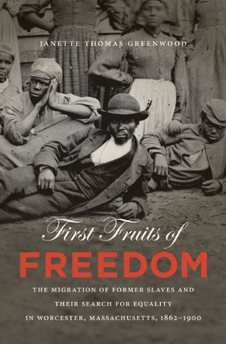 First Fruits of Freedom The Migration of Former Slaves and Their Search for Equality in Worcester, Massachusetts, 1862-1900  2010 edition cover