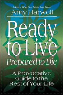 Ready to Live, Prepared to Die A Provocative Guide to the Rest of Your Life N/A 9780877887041 Front Cover