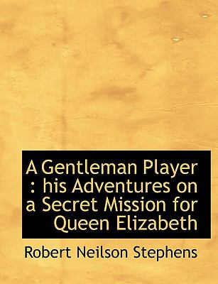 Gentleman Player : His Adventures on a Secret Mission for Queen Elizabeth N/A 9781113735041 Front Cover