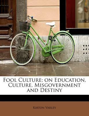 Fool Culture; on Education, Culture, Misgovernment and Destiny  N/A 9781115757041 Front Cover