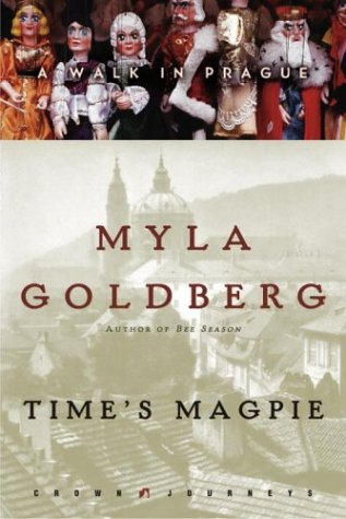 Time's Magpie A Walk in Prague  2004 9781400046041 Front Cover