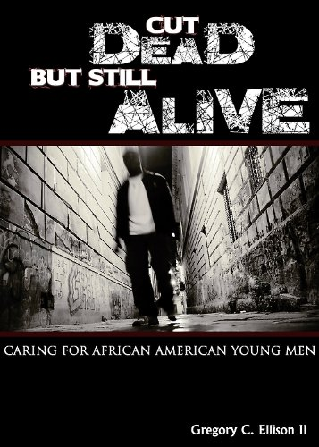 Cut Dead but Still Alive Caring for African American Young Men N/A edition cover