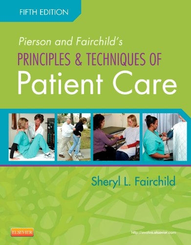 Pierson and Fairchild's Principles and Techniques of Patient Care  5th 2012 9781455707041 Front Cover