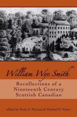 William Wye Smith Recollections of a Nineteenth Century Scottish Canadian  2008 9781550028041 Front Cover