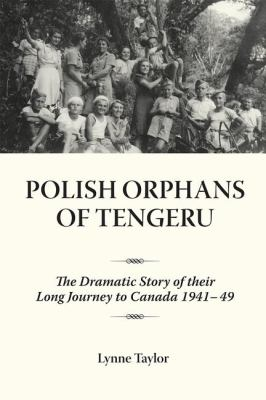 Polish Orphans of Tengeru The Dramatic Story of Their Long Journey to Canada 1941-49  2009 9781554880041 Front Cover
