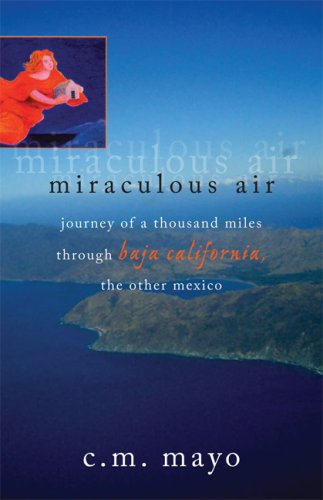 Miraculous Air Journey of a Thousand Miles Through Baja California, the Other Mexico  2007 edition cover