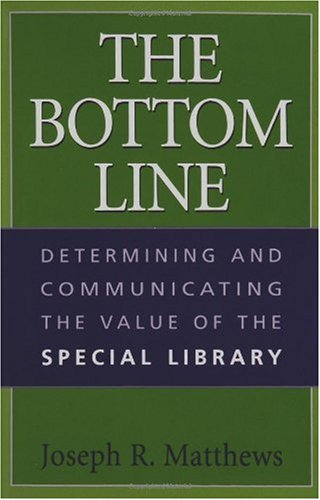 Bottom Line Determining and Communicating the Value of the Special Library  2002 edition cover