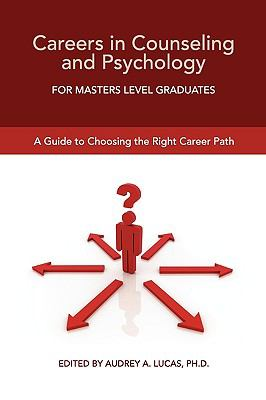 Careers in Counseling and Psychology for Masters Level Graduates A Guide to Choosing the Right Career Path  2009 9781935551041 Front Cover