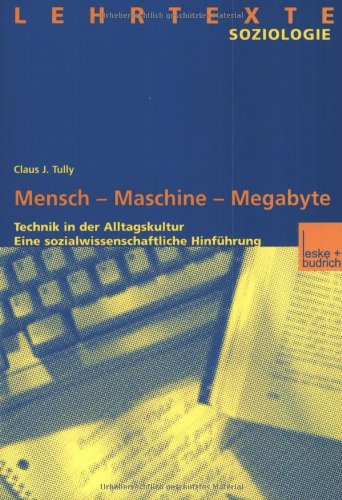 Mensch - Maschine - Megabyte: Technik in der Alltagskultur: Eine Sozialwissenschaftliche Hinführung  2003 9783810032041 Front Cover