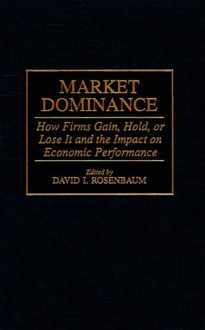 Market Dominance How Firms Gain, Hold, or Lose It and the Impact on Economic Performance  1998 9780275956042 Front Cover