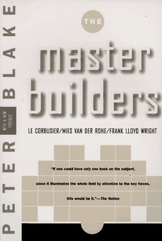 Master Builders Le Corbusier, Van der Rohe, and F. Floyd Wright Reprint edition cover