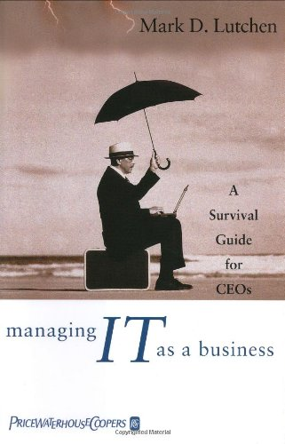 Managing IT as a Business A Survival Guide for CEOs  2004 9780471471042 Front Cover