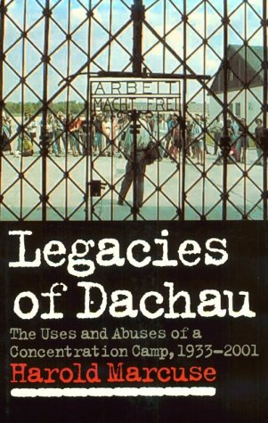 Legacies of Dachau The Uses and Abuses of a Concentration Camp, 1933-2001  2001 edition cover