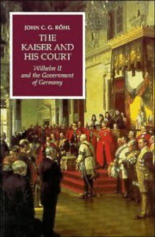 Kaiser and His Court Wilhelm II and the Government of Germany  1996 edition cover