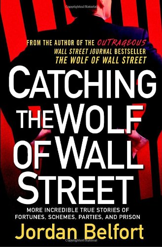 Catching the Wolf of Wall Street More Incredible True Stories of Fortunes, Schemes, Parties, and Prison  2009 9780553807042 Front Cover