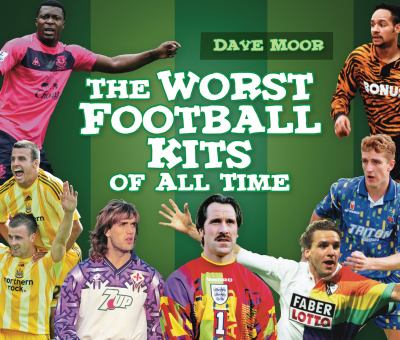 Worst Football Kits of All Time   2011 edition cover