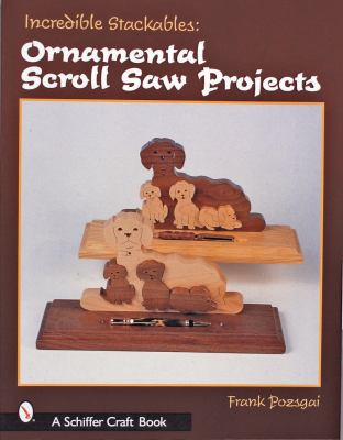 Incredible Stackables Ornamental Scroll Saw Projects  2001 edition cover