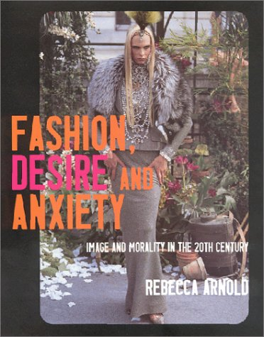 Fashion, Desire and Anxiety Image and Morality in the Twentieth Century  2001 edition cover
