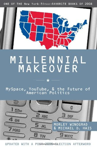 Millennial Makeover MySpace, YouTube, and the Future of American Politics  2008 edition cover