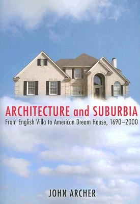 Architecture and Suburbia From English Villa to American Dream House, 1690-2000  2005 edition cover