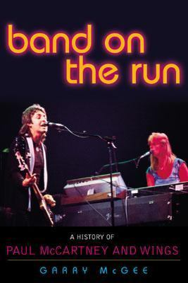 Band on the Run A History of Paul McCartney and Wings  2003 9780878333042 Front Cover