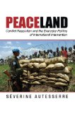Peaceland Conflict Resolution and the Everyday Politics of International Intervention  2014 edition cover