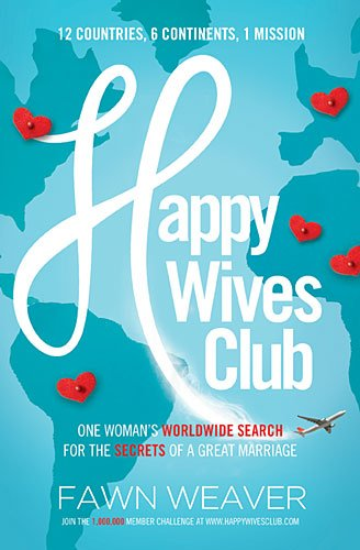 Happy Wives Club One Woman's Worldwide Search for the Secrets of a Great Marriage  2014 9781400205042 Front Cover