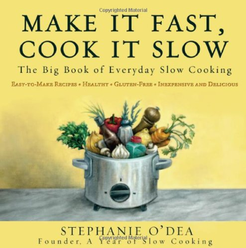 Make It Fast, Cook It Slow The Big Book of Everyday Slow Cooking  2009 9781401310042 Front Cover