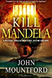 Kill Mandela A Political Thriller of Revenge, Destiny and Hope. Freedom Is at the Heart of All Happiness N/A 9781492877042 Front Cover