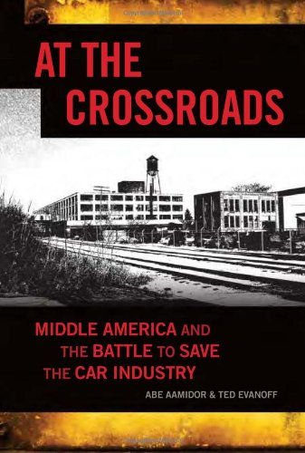 At the Crossroads Middle America and the Battle to Save the Car Industry  2010 9781550229042 Front Cover