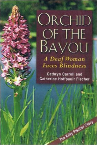 Orchid of the Bayou A Deaf Woman Faces Blindness  2002 9781563681042 Front Cover